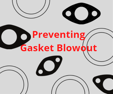 How do you prevent a gasket blowout?